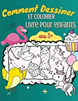 Comment Dessiner et Colorier Livre pour Enfants Ans 5+: Un guide simple, étape par étape, pour dessiner des animaux, des licornes, des monstres, des bonbons, des poissons et bien plus encore !