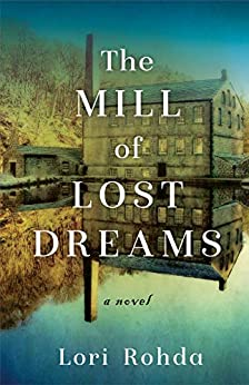 The Mill of Lost Dreams: A Novel by [Lori Rohda]