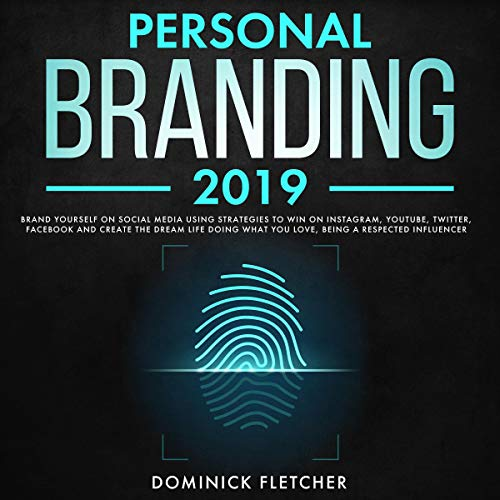 Personal Branding 2019: Brand Yourself on Social Media Using Strategies to Win on Instagram, YouTube, Twitter, Facebook and Create the Dream Life Doing What You Love, Being a Respected Influencer Titelbild
