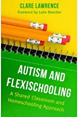 Autism and Flexischooling: A Shared Classroom and Homeschooling Approach Kindle Edition