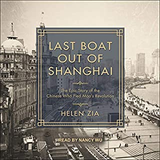 Last Boat Out of Shanghai     The Epic Story of the Chinese Who Fled Mao's Revolution              Written by:                                                                                                                                 Helen Zia                               Narrated by:                                                                                                                                 Nancy Wu                      Length: 17 hrs and 13 mins     Not rated yet     Overall 0.0