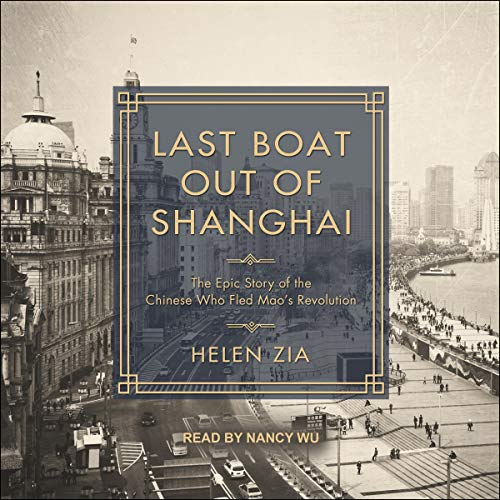 Last Boat Out of Shanghai     The Epic Story of the Chinese Who Fled Mao's Revolution              By:                                                                                                                                 Helen Zia                               Narrated by:                                                                                                                                 Nancy Wu                      Length: 17 hrs and 13 mins     20 ratings     Overall 4.9