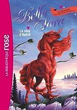 Bella Sara 04 - Le rêve d'Astrid de Bella Sara Company