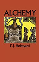 Alchemy (Dover Books on Engineering) by E. J. Holmyard(1990-04-01)