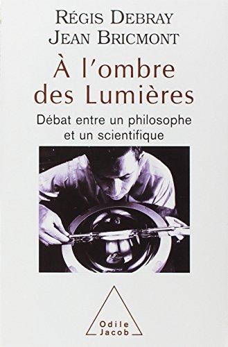 À l'ombre des lumières : Débat entre un philosophe et un scientifique