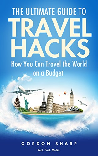 Amazon Com The Ultimate Guide To Travel Hacks How You Can Travel The World On A Budget Ebook Sharp Gordon Kindle Store