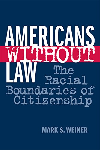 Americans Without Law: The Racial Boundaries of Citizenship (English Edition)