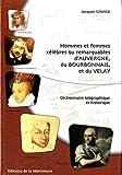 Hommes et femmes célèbres ou remarquables d'Auvergne, du Bourbonnais et du Velay - Dictionnaire biographique et historique