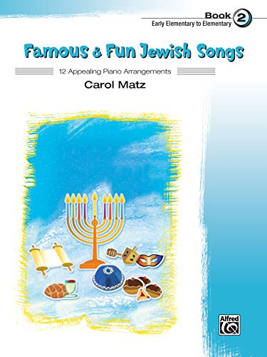 Famous & Fun Jewish Songs, Book 2 - 12 Appealing Piano Arrangements (Early Elementary to Elementary)
