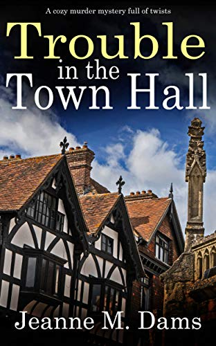 TROUBLE IN THE TOWN HALL a cozy murder mystery full of twists (Dorothy Martin Mystery Book 2) by [JEANNE M.  DAMS]