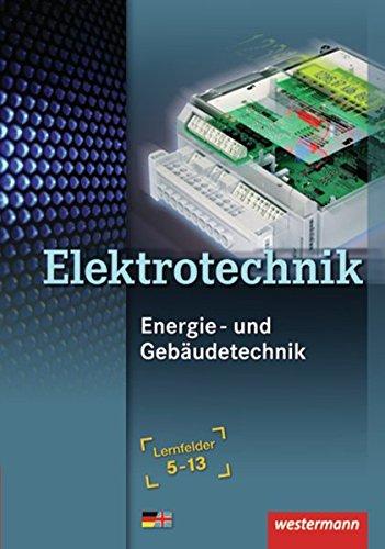 Elektrotechnik - Energie- und Gebäudetechnik: Lernfelder 5-13: Schülerband: Lernfelder 5 - 13 / Energie- und Gebäudetechnik Lernfelder 5-13: Schülerband