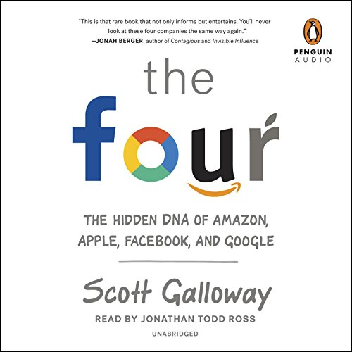 The Four     The Hidden DNA of Amazon, Apple, Facebook, and Google              Written by:                                                                                                                                 Scott Galloway                               Narrated by:                                                                                                                                 Jonathan Todd Ross                      Length: 8 hrs and 32 mins     126 ratings     Overall 4.5
