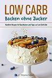 Low Carb: Backen ohne Zucker: Köstliche Rezepte für Naschkatzen und Tipps zur Low-Carb-Diät