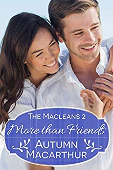 More Than Friends: A faith-filled sweet and clean summer Christian romance in Scotland (The Macleans Book 2) by [Autumn Macarthur]