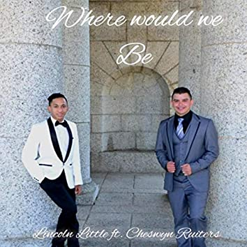 Where Would We Be (feat. Cheswyn Ruiters)
