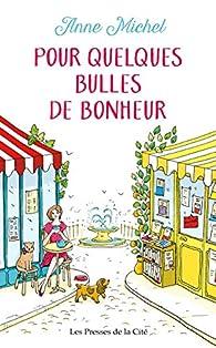 Pour quelques bulles de bonheur par Anne Michel (III)
