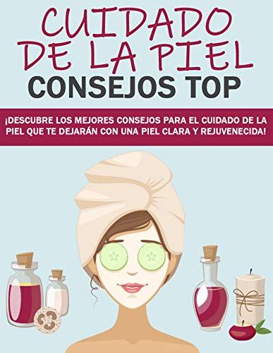Cuidado de la piel (Consejos Top): ¡Descubre los mejores consejos para el cuidado de la piel que te dejarán con una piel clara y rejuvenecida!