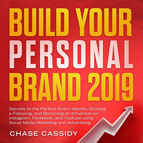 Build Your Personal Brand 2019: Secrets to the Perfect Brand Identity, Growing a Following, and Becoming an Influencer on Instagram, Facebook, and YouTube Using Social Media Marketing and Advertising audiobook cover art