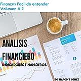 ANALISIS FINANCIERO: INDICADORES FINANCIEROS (Finanzas Fácil de Entender nº 2)