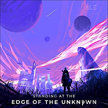 Standing at the Edge of the Unknown