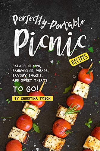 Perfectly-Portable Picnic Recipes: Salads, Slaws, Sandwiches, Wraps, Savory Snacks, and Sweet Treats to Go! (English Edition)