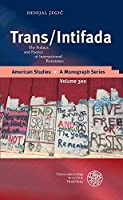 Trans / Intifada: The Politics and Poetics of Intersectional Resistance (American Studies - a Monograph)