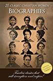 25 Classic Christian Women Biographies: Catherine Booth, Susannah Wesley, Mrs Spurgeon, Ann Judson and many more! [Illustrated]: Timeless classics of courageous ... made a difference for God! (English Edition)