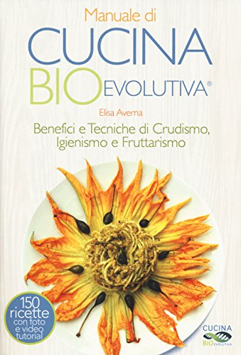 Manuale di cucina bioevolutiva. Benefici e tecniche di crudismo, igienismo e fruttarismo