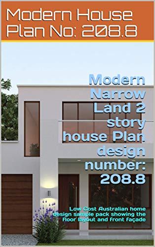 Modern Narrow Land 2 story house Plan design number: 208.8: Low Cost Australian home design sample pack showing the floor layout and front façade (Narrow Land House Plans) (English Edition)