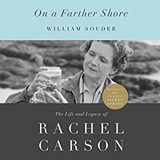 On a Farther Shore     The Life and Legacy of Rachel Carson              By:                                                                                                                                 William Souder                               Narrated by:                                                                                                                                 David Drummond                      Length: 15 hrs and 20 mins     23 ratings     Overall 4.2