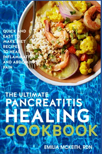 The Ultimate Pancreatitis Healing Cookbook: Quick and Easy to Make Diet Recipes to Heal Inflammation and Abdominal Pain
