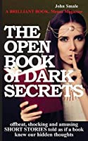 THE OPEN BOOK of DARK SECRETS: offbeat, shocking and amusing SHORT STORIES told as if a book knew our hidden thoughts