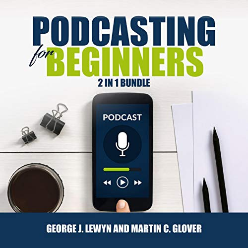 『Podcasting for Beginners Bundle: 2 in 1 Bundle, Podcast and Podcasting』のカバーアート