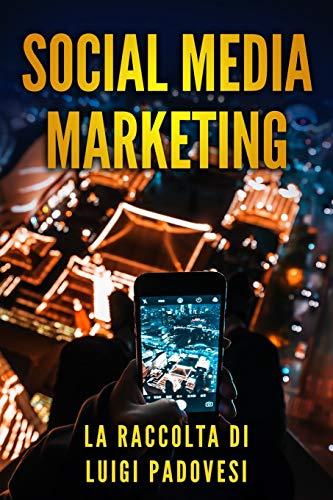 Social Media Marketing: Guida alle strategie di vendita per online marketing su Facebook, Instagram e LinkedIn per promuovere senza imparare SEO e ... e B2C su Internet (Social Marketing, Band 5)