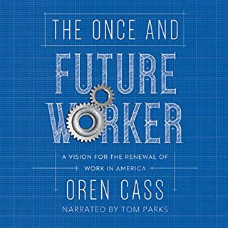 The Once and Future Worker: A Vision for the Renewal of Work in America                   By:                                                                                                                                 Oren Cass                               Narrated by:                                                                                                                                 Tom Parks                      Length: 9 hrs and 33 mins     23 ratings     Overall 4.5
