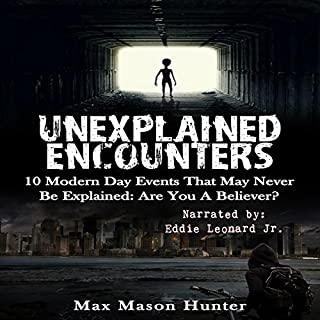 Unexplained Encounters: 10 Modern Day Events That May Never Be Explained: Are You A Believer?  audiobook cover art