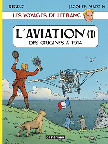 Les voyages de Lefranc : L'aviation : Tome 1, Des origines à 1914