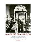 Maigrets Frankreich - Fotografiert von Brassaï, Cartier-Bresson, Doisneau u.a. Mit Texten von Georges Simenon