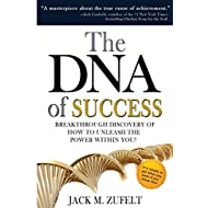 The DNA of Success: Breakthrough Discovery of How to Unleash The Power Within You!