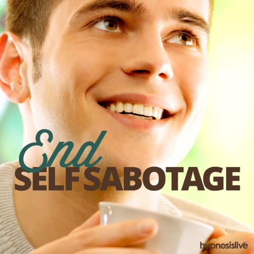 End Self-Sabotage - Hypnosis audiobook cover art