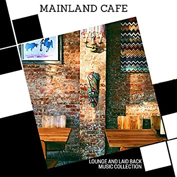 Mainland Cafe - Lounge And Laid Back Music Collection