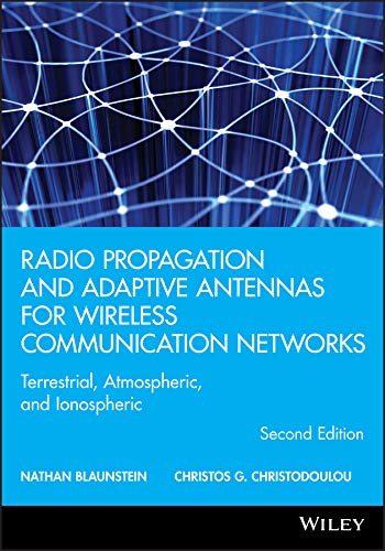 Radio Propagation and Adaptive Antennas for Wireless Communication Networks: Terrestrial, Atmospheric, and Ionospheric (Wiley Series in Microwave and Optical Engineering) (English Edition)
