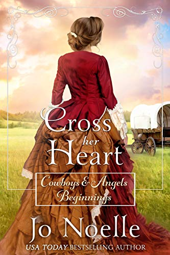 Cross Her Heart: Sweet Historical Western Romance (Cowboys and Angels Beginnings Book 1) by [Jo Noelle]