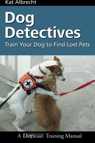 Dog Detectives: How to Train Your Dog to Find Lost Pets (Dogwise Training Manual)