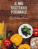 il mio ricettario personale: ottimo quaderno per scrivere le tue ricette preferite