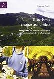 Il turismo enogastronomico. Promozione del territorio attraverso la valorizzazione nei prodotti tipici. Ediz. illustrata