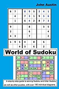 World of Sudoku: A step-by-step guide to solving Sudoku and Killer Sudoku as well as other puzzles, with over 190 individual diagrams