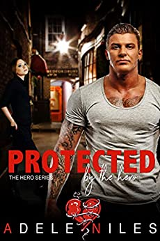 Protected by the Hero: An Older Alpha Male and Curvy Younger Woman Romance (The Hero Series Book 3) by [Adele Niles]