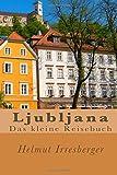 Ljubljana: Das kleine Reisebuch
