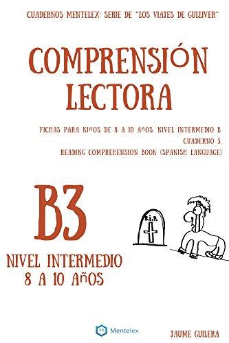 Cuadernos de comprension lectora para niños de 8-10 años. Intermedio B3. (Cuadernos de comprensión lectora. Nivel Intermedio B.)